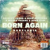 hit download Born Again (Babylonia) [Festival Mix] Sunnery James & Ryan Marciano, Nicola Fasano & Adam Clay