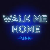 P!nk-Walk Me Home