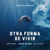 Joan Dausà-Otra forma de vivir - Estrella Damm 2019 (feat. María Rodés & Santi Balmes)