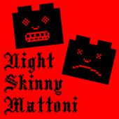 Night Skinny-Mattoni