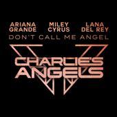 Ariana Grande, Miley Cyrus & Lana Del Rey-Don t Call Me Angel (Charlie s Angels)