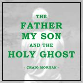 singolo Craig Morgan The Father, My Son, And the Holy Ghost