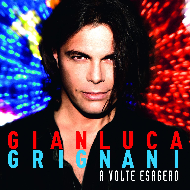 GIANLUCA GRIGNANI, oggi 9 settembre pubblica il nuovo album A VOLTE ESAGERO