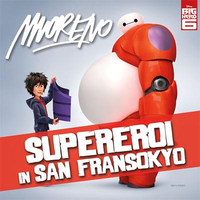Moreno: da BIG HERO 6 il nuovo singolo Supereroi in San Fransokyo da oggi in radio