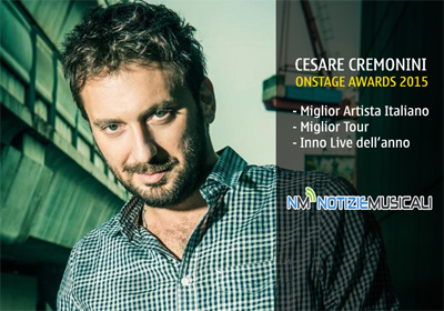 CESARE CREMONINI trionfa agli ONSTAGE AWARDS 2015
