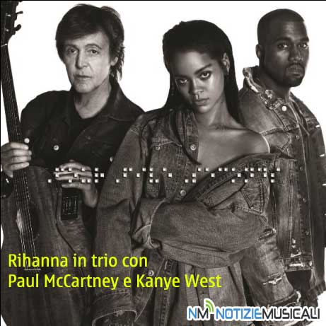 RIHANNA KANYE WEST E PAUL MCCARTNEY insieme in FourFiveSeconds