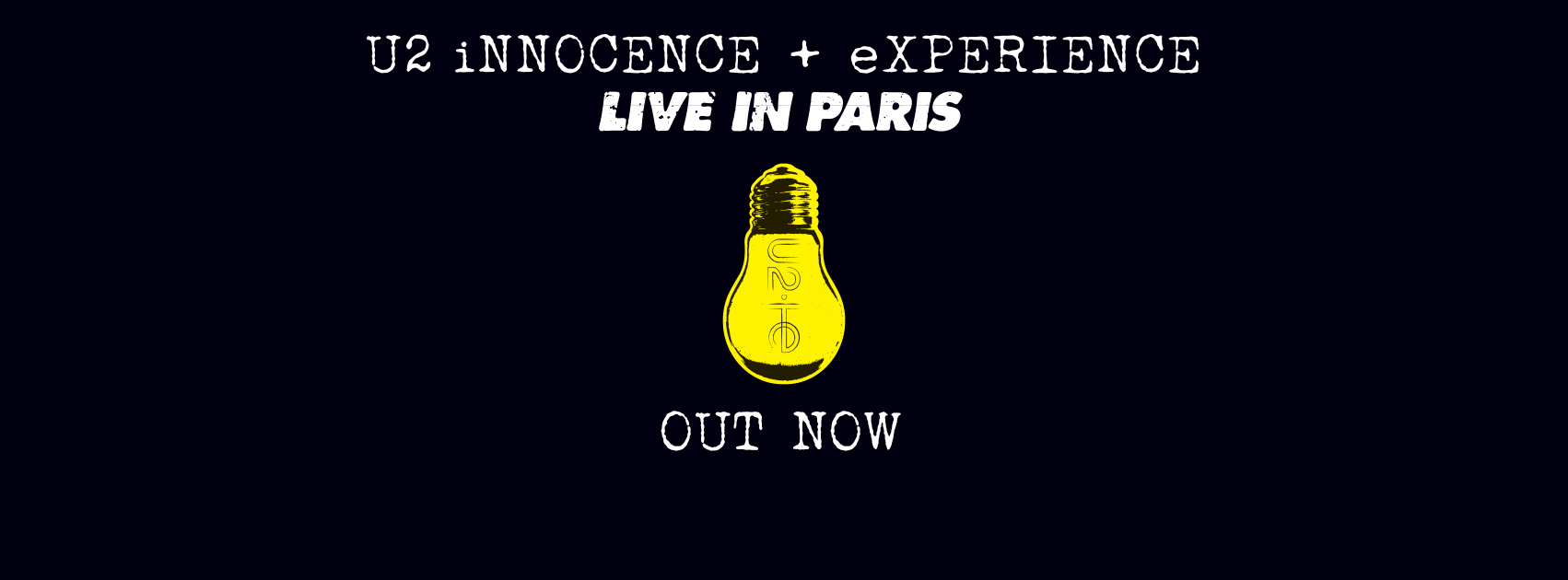 U2 OUT NOW U2 - iNNOCENCE + eXPERIENCE   LIVE IN PARIS