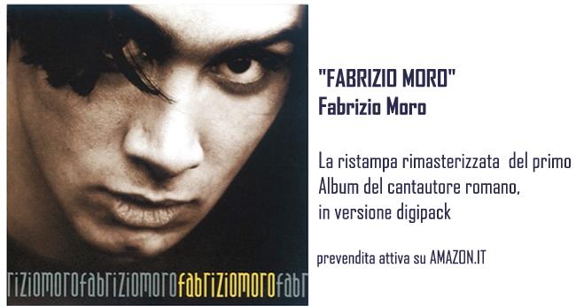 FABRIZIO MORO in ristampa con lalbum di debutto
