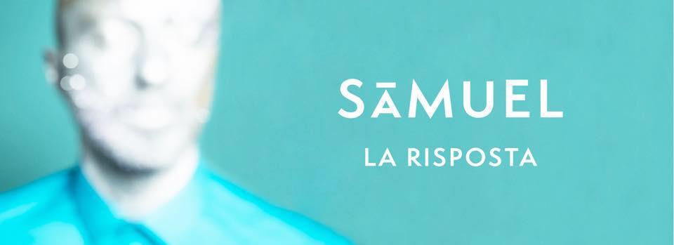 SAMUEL #ILDISCODISAMUEL anticipato dal singolo LA RISPOSTA