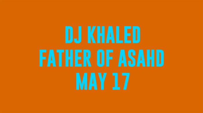 DJ KHALED esce il 17 maggio lalbum FATHER OF ASAHD