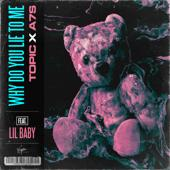 hit download Why Do You Lie to Me (feat. Lil Baby) Topic & A7S