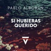 singolo Pablo Alborán Si Hubieras Querido