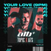 hit download Your Love (9PM) ATB, Topic & A7S