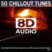 dancealbum-top 8D Audio Songs 8D Audio 50 Chillout Tunes, Vol. 1 - Best Playlist of Ibiza Beach House Trance Café Lounge & Ambient Classics 2021