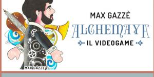 MAX GAZZE  : cantante, musicista, e adesso anche videogioco con ALCHEMAYA