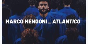 MARCO MENGONI esce il 30 novembre ATLANTICO